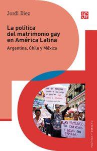 La política del matrimonio gay en América Latina. Argentina, Chile y México